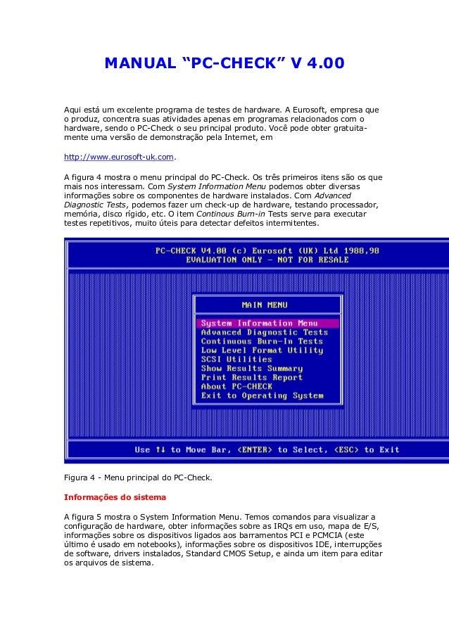 """MANUAL """"PC-CHECK"""" V 4.00 Aqui está um excelente programa de testes de hardware. A Eurosoft, empresa que o produz, concentr..."""