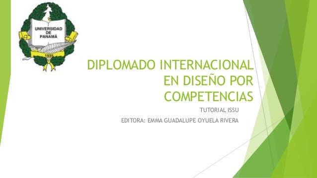 DIPLOMADO INTERNACIONAL EN DISEÑO POR COMPETENCIAS TUTORIAL ISSU EDITORA: EMMA GUADALUPE OYUELA RIVERA