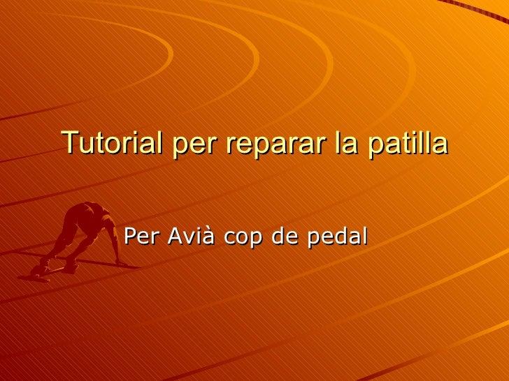 Tutorial per reparar la patilla Per Avià cop de pedal