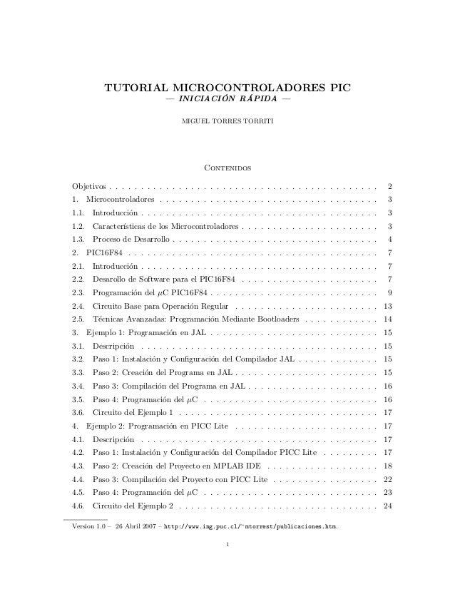 TUTORIAL MICROCONTROLADORES PIC — INICIACI ´ON R ´APIDA — MIGUEL TORRES TORRITI Contenidos Objetivos . . . . . . . . . . ....