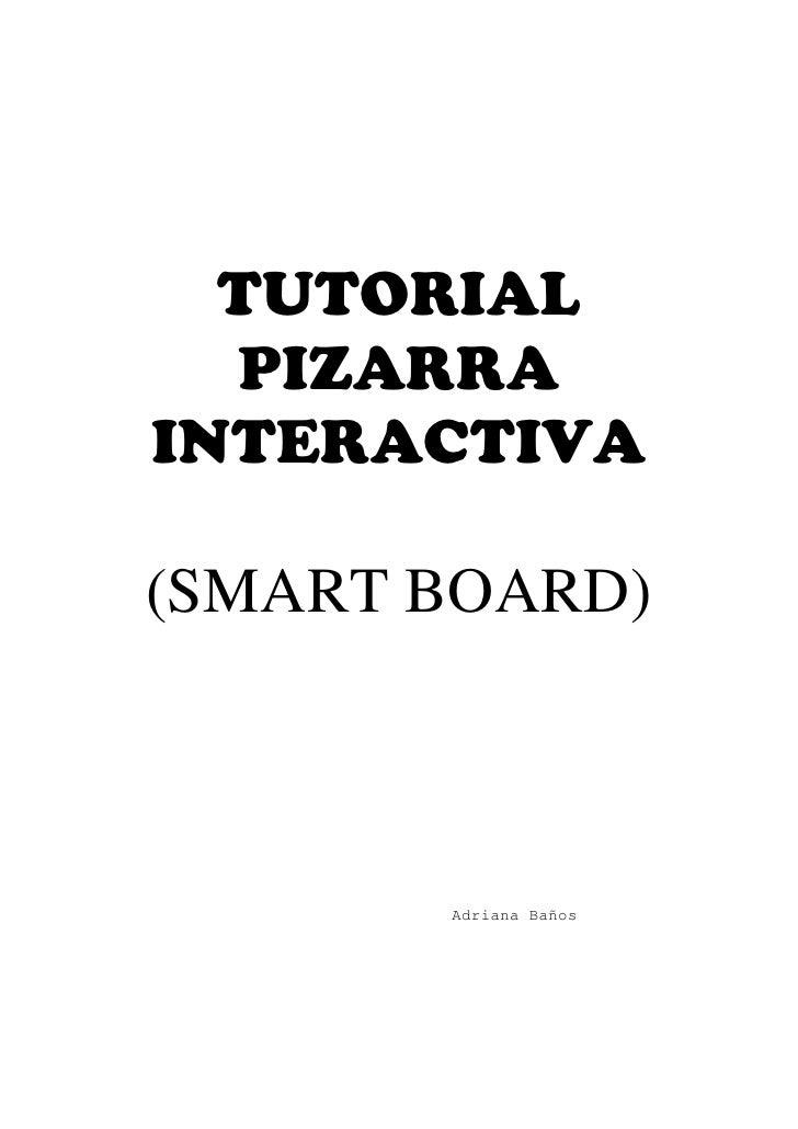 TUTORIAL  PIZARRAINTERACTIVA(SMART BOARD)       Adriana Baños