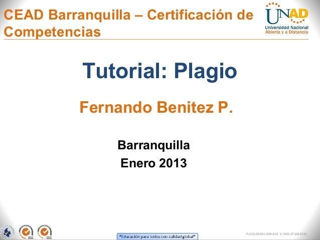 CEAD Barranquilla – Certificación deCompetencias           Tutorial: Plagio          Fernando Benitez P.                Ba...