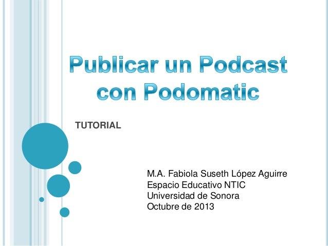 TUTORIAL  M.A. Fabiola Suseth López Aguirre Espacio Educativo NTIC Universidad de Sonora Octubre de 2013