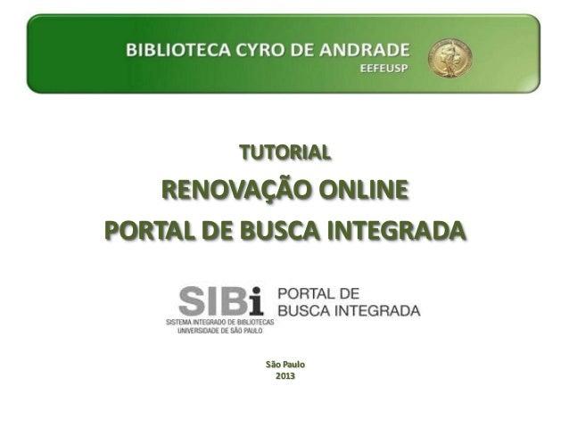 TUTORIAL    RENOVAÇÃO ONLINEPORTAL DE BUSCA INTEGRADA           São Paulo             2013