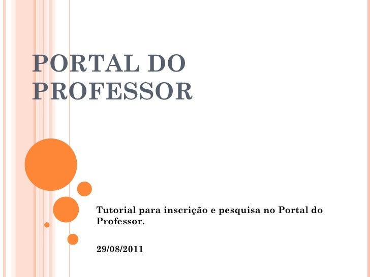 PORTAL DO PROFESSOR Tutorial para inscrição e pesquisa no Portal do Professor. 29/08/2011