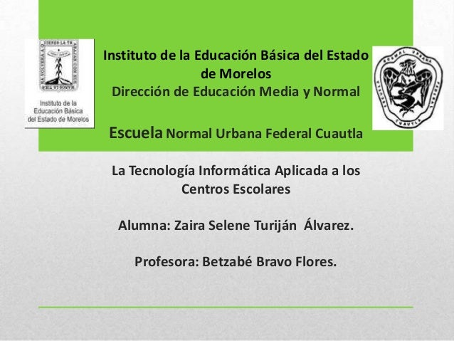 Instituto de la Educación Básica del Estado de Morelos Dirección de Educación Media y Normal EscuelaNormal Urbana Federal ...