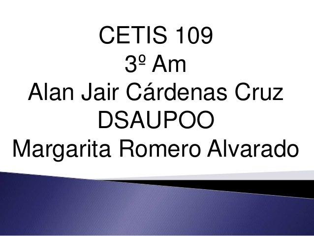 CETIS 109 3º Am Alan Jair Cárdenas Cruz DSAUPOO Margarita Romero Alvarado