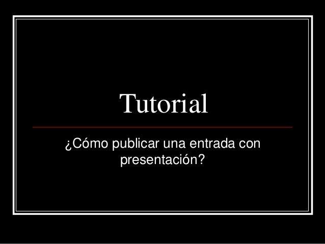 Tutorial ¿Cómo publicar una entrada con presentación?