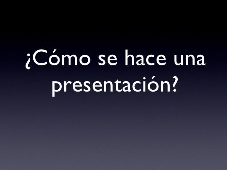 ¿Cómo se hace una   presentación?