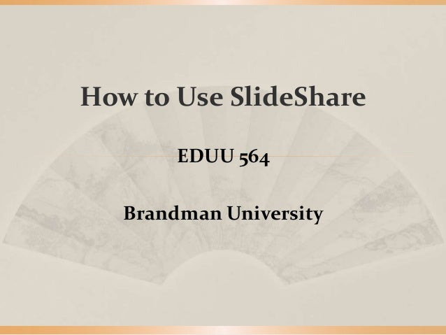How to Use SlideShare EDUU 564 Brandman University