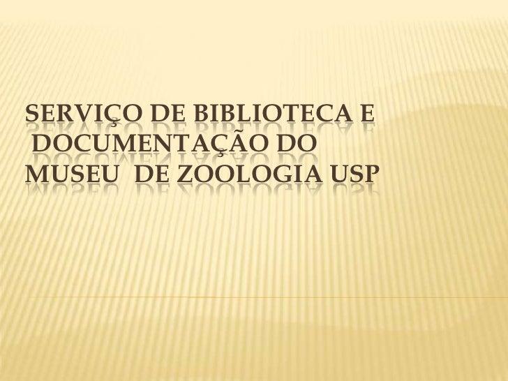 Serviço de Biblioteca eDocumentação doMuseu  de Zoologia USP<br />