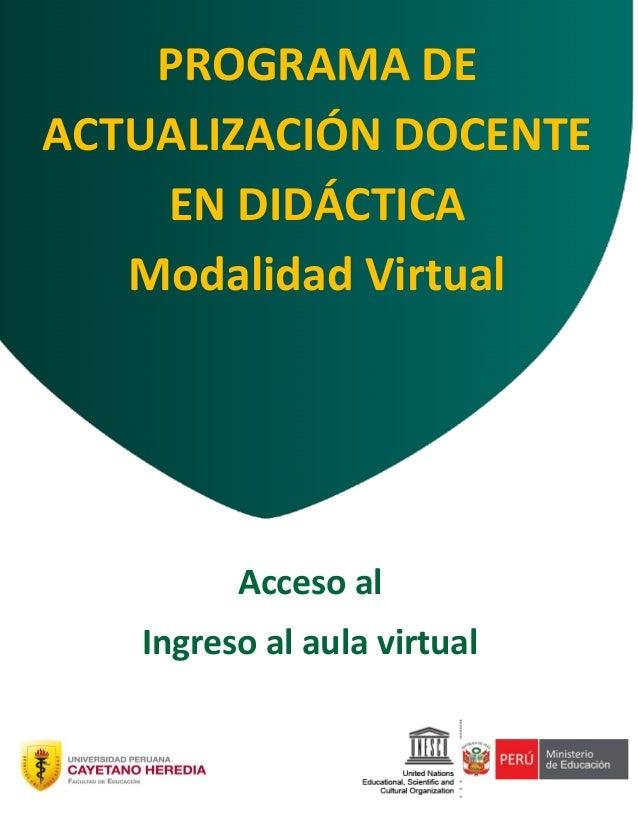 0 D Acceso al Ingreso al aula virtual PROGRAMA DE ACTUALIZACIÓN DOCENTE EN DIDÁCTICA Modalidad Virtual