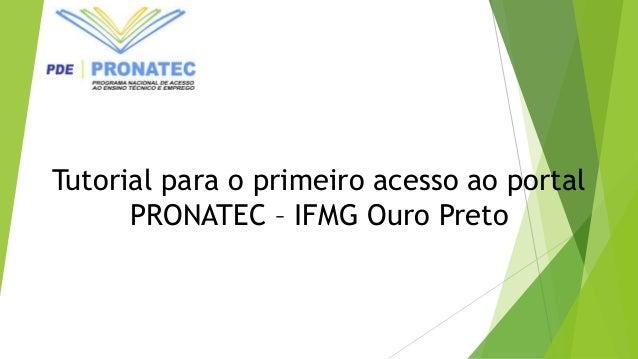 Tutorial para o primeiro acesso ao portal PRONATEC – IFMG Ouro Preto