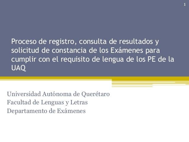 Proceso de registro, consulta de resultados y solicitud de constancia de los Exámenes para cumplir con el requisito de len...
