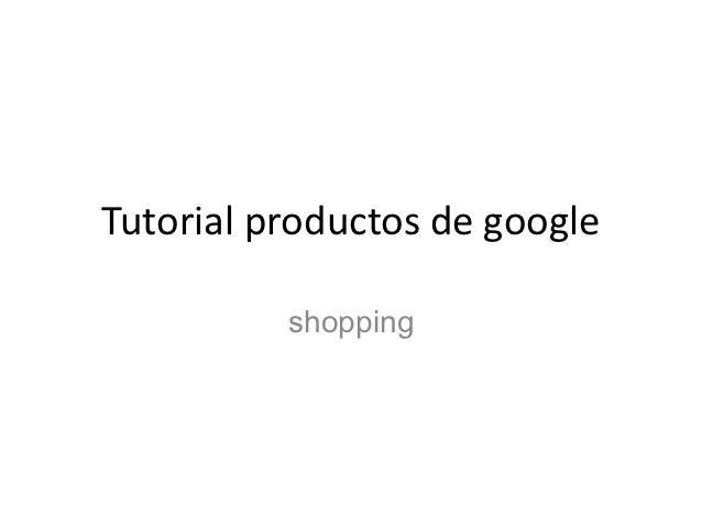 Tutorial productos de google          shopping