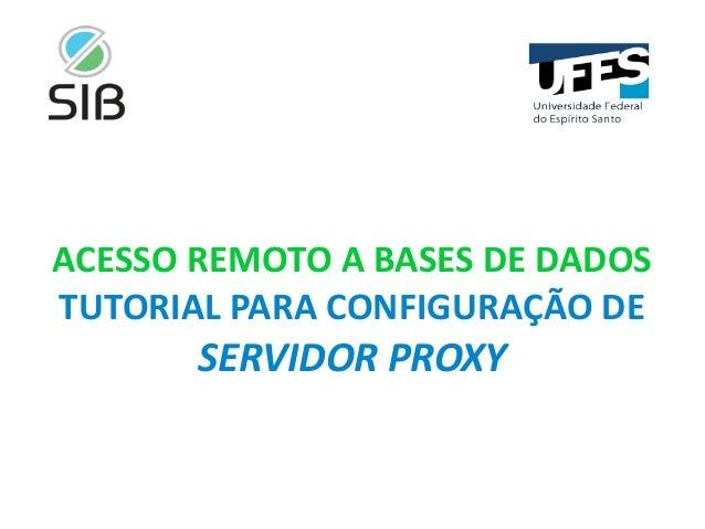 ACESSO REMOTO A BASES DE DADOS TUTORIAL PARA CONFIGURAÇÃO DE SERVIDOR PROXY