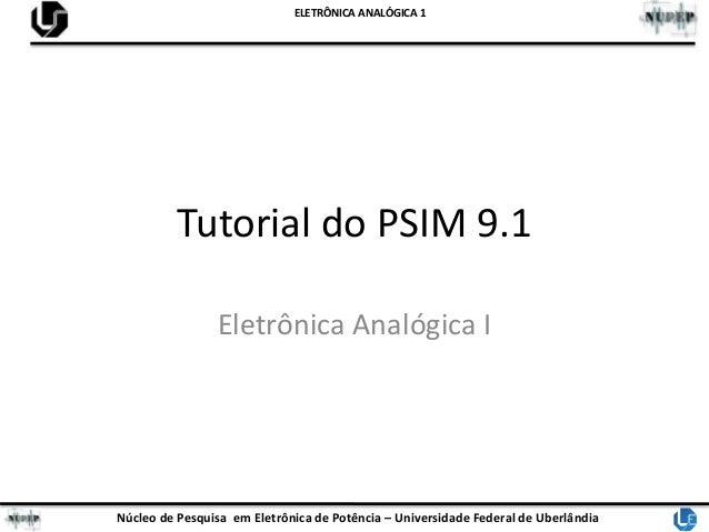 Núcleo de Pesquisa em Eletrônica de Potência – Universidade Federal de Uberlândia ELETRÔNICA ANALÓGICA 1 Tutorial do PSIM ...