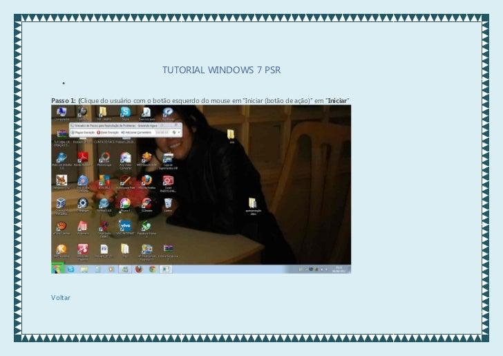 """TUTORIAL WINDOWS 7 PSR   Passo 1: (Clique do usuário com o botão esquerdo do mouse em """"Iniciar (botão de ação)"""" em """"Inici..."""