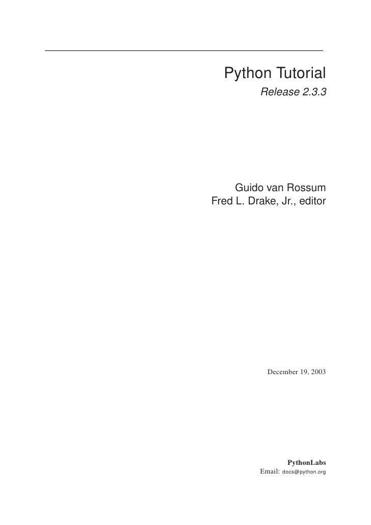 Python Tutorial           Release 2.3.3     Guido van RossumFred L. Drake, Jr., editor             December 19, 2003      ...