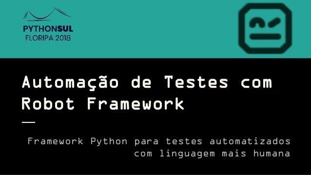 Automação de Testes com Robot Framework Framework Python para testes automatizados com linguagem mais humana