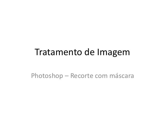 Tratamento de Imagem Photoshop – Recorte com máscara