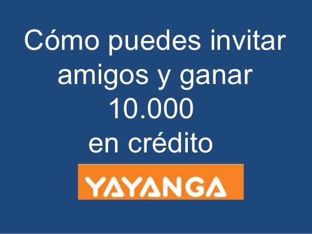 Cómo puedes invitar  amigos y ganar     10.000    en crédito