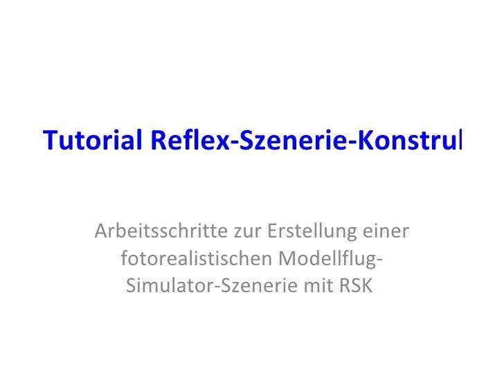 Tutorial Reflex-Szenerie-Konstruktionsprogramm   Arbeitsschritte zur Erstellung einer fotorealistischen Modellflug-Simulat...
