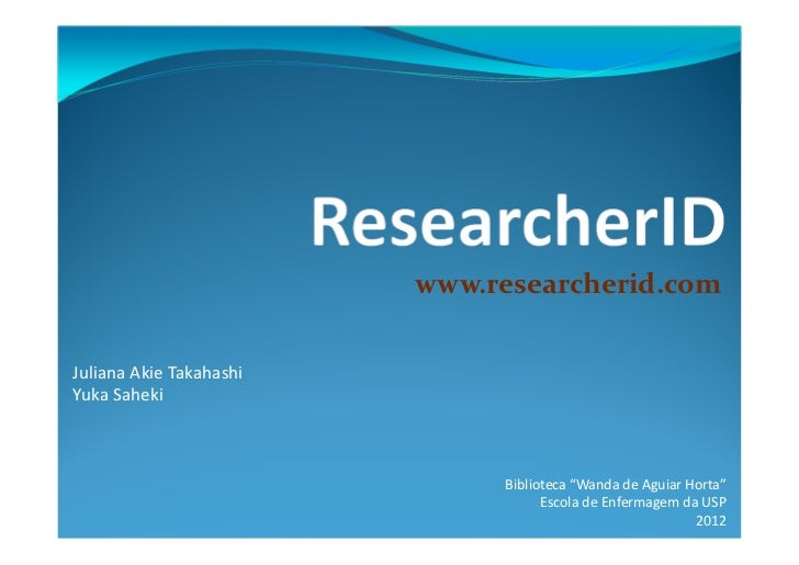 "www.researcherid.comJuliana Akie TakahashiYuka Saheki                              Biblioteca ""Wanda de Aguiar Horta""     ..."