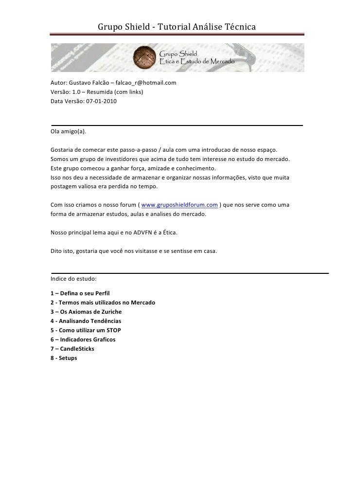 Grupo Shield - Tutorial Análise Técnica     Autor: Gustavo Falcão – falcao_r@hotmail.com Versão: 1.0 – Resumida (com links...