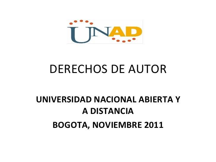 DERECHOS DE AUTOR UNIVERSIDAD NACIONAL ABIERTA Y A DISTANCIA BOGOTA, NOVIEMBRE 2011