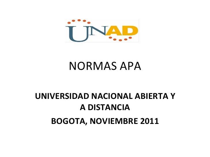 NORMAS APA UNIVERSIDAD NACIONAL ABIERTA Y A DISTANCIA BOGOTA, NOVIEMBRE 2011
