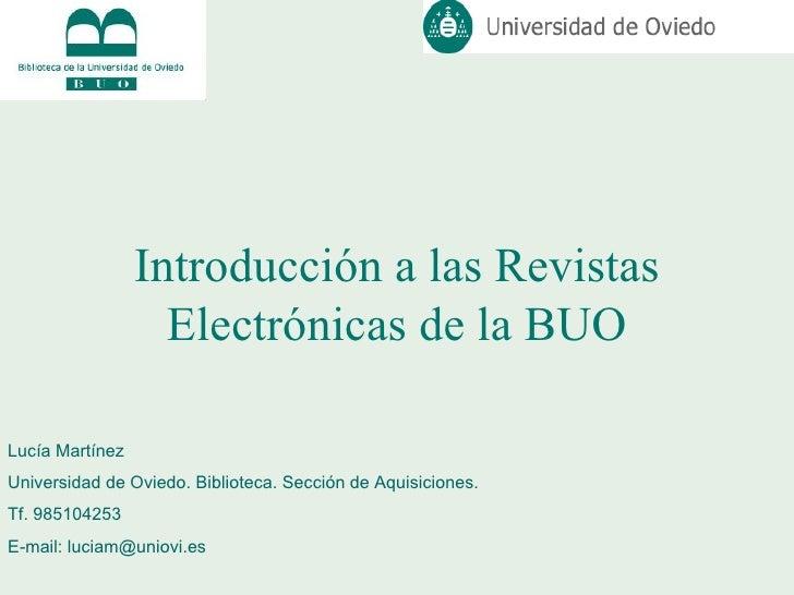 Introducción a las Revistas Electrónicas de la BUO Lucía Martínez  Universidad de Oviedo. Biblioteca. Sección de Aquisicio...
