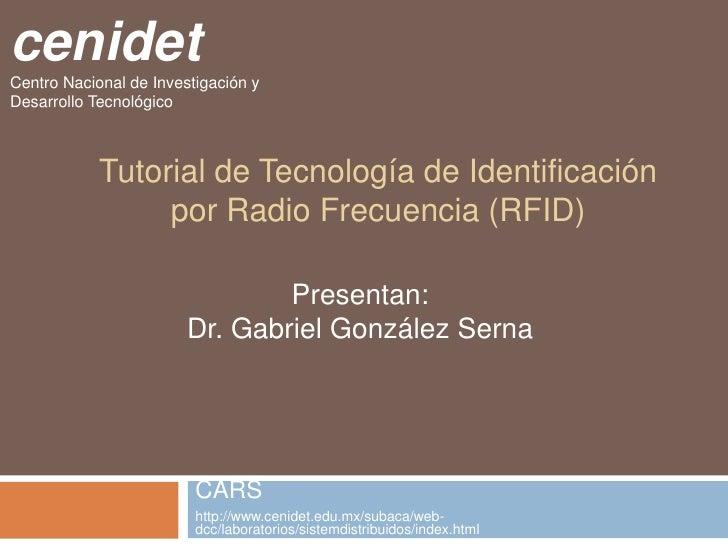 cenidet<br />Centro Nacional de Investigación y Desarrollo Tecnológico<br />Tutorial de Tecnología de Identificación por R...