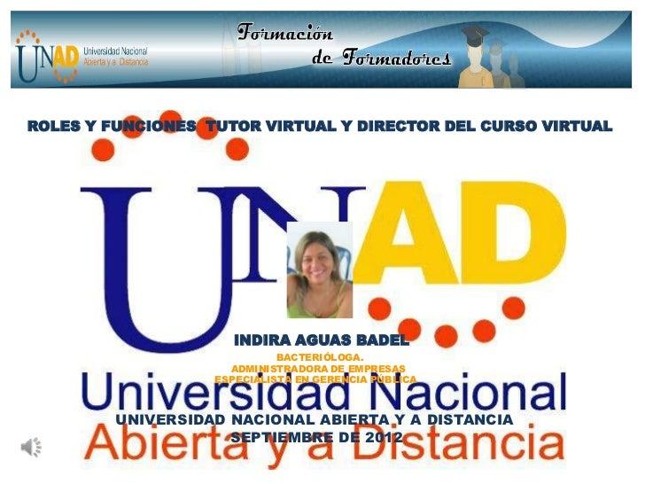 ROLES Y FUNCIONES TUTOR VIRTUAL Y DIRECTOR DEL CURSO VIRTUAL                      INDIRA AGUAS BADEL                      ...