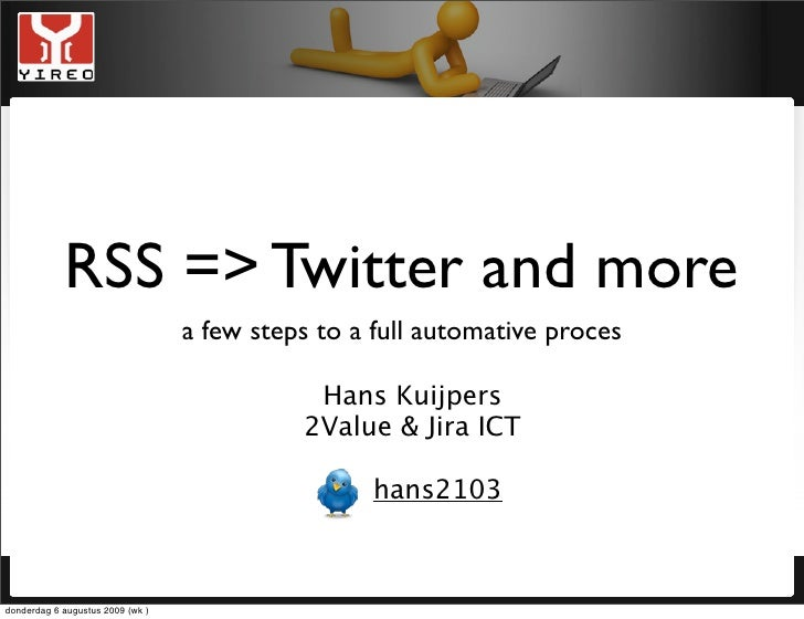 RSS => Twitter and more                                   a few steps to a full automative proces                         ...