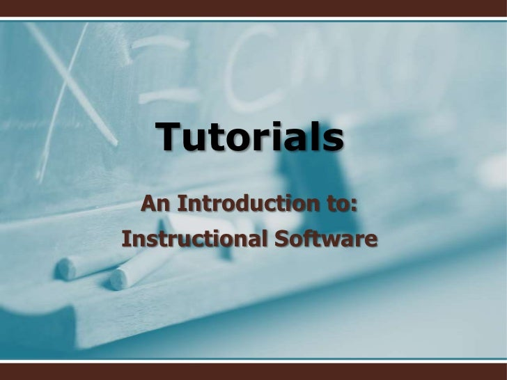 Tutorials An Introduction to:Instructional Software