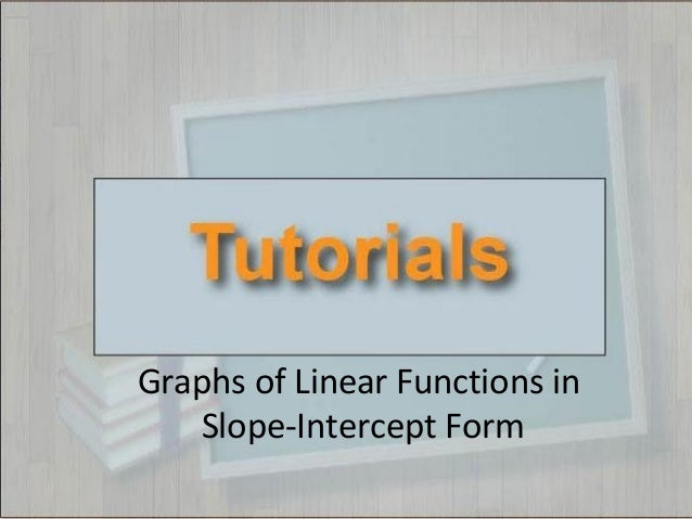 Tutorials Graphing Linear Functions In Slope Intercept Form