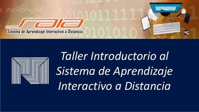 Taller Introductorio al Sistema de Aprendizaje Interactivo a Distancia