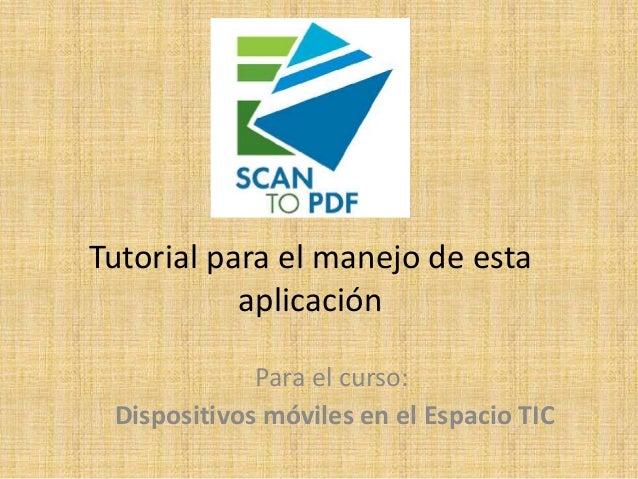 Tutorial para el manejo de esta aplicación Para el curso: Dispositivos móviles en el Espacio TIC
