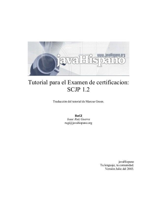 Tutorial para el Examen de certificacion:                 SCJP 1.2          Traducción del tutorial de Marcus Green.      ...