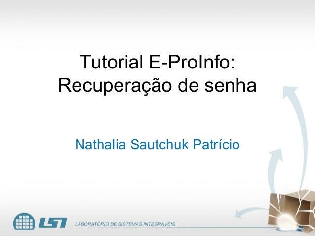 Tutorial E-ProInfo: Recuperação de senha Nathalia Sautchuk Patrício