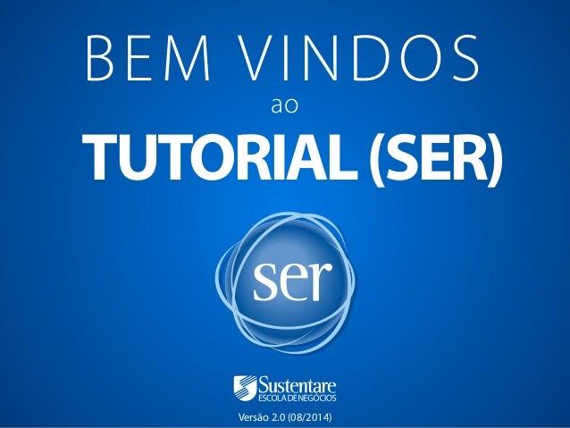 BEM VINDOS  ao  TUTORIAL (SER)  Versão 2.0 (08/2014)