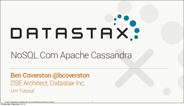 ©2013 DataStax Confidential. Do not distribute without consent. Um Tutorial Ben Coverston @bcoverston DSE Architect, Datast...