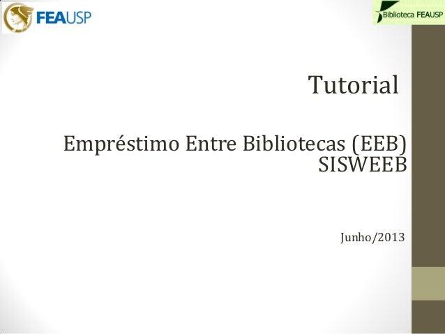 Empréstimo Entre Bibliotecas (EEB)SISWEEBTutorialJunho/2013