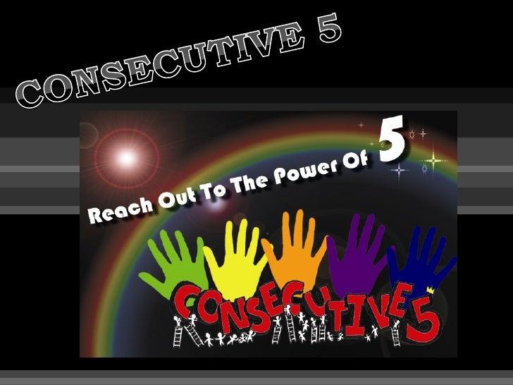 CONSECUTIVE 5<br />