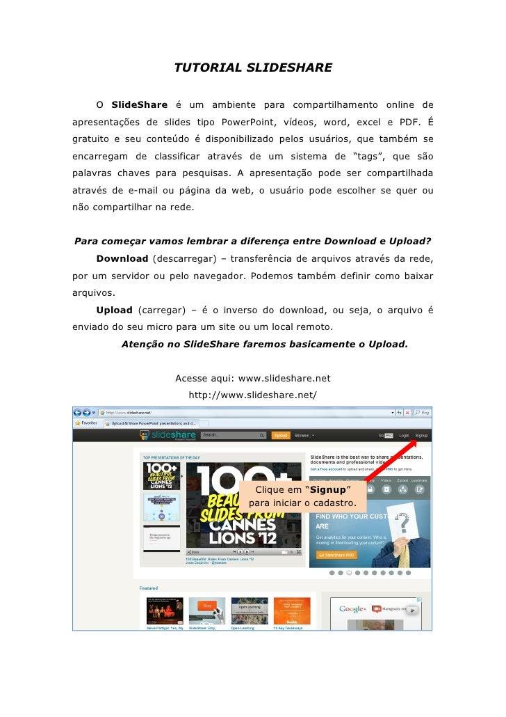 TUTORIAL SLIDESHARE    O SlideShare é um ambiente para compartilhamento online deapresentações de slides tipo PowerPoint, ...