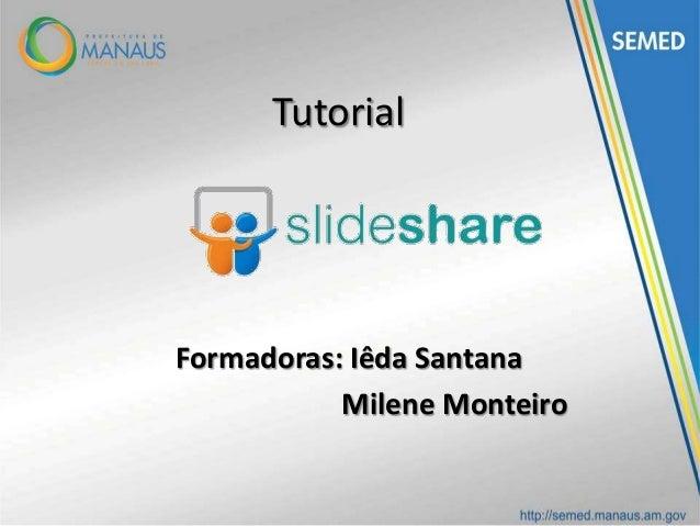TutorialFormadoras: Iêda Santana           Milene Monteiro
