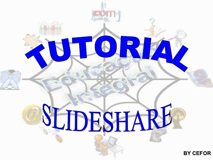 TUTORIAL SLIDESHARE BY CEFOR
