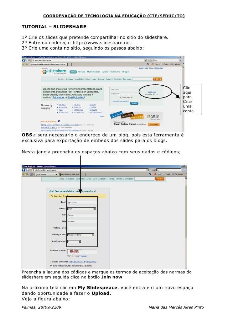 COORDENAÇÃO DE TECNOLOGIA NA EDUCAÇÃO (CTE/SEDUC/TO)  TUTORIAL – SLIDESHARE  1º Crie os slides que pretende compartilhar n...