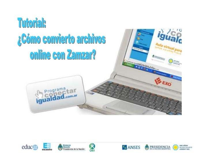 Tutorial:<br />¿Cómo convierto archivos  <br />      online con Zamzar?<br />